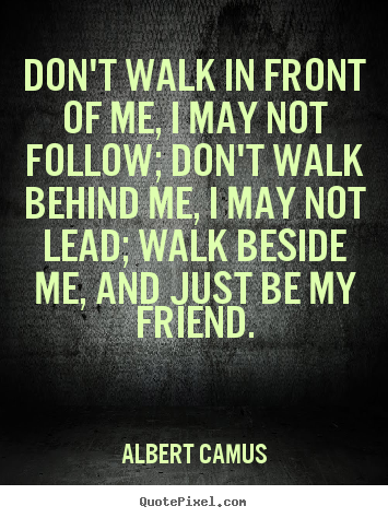 Dont Walk In Front Of Me I May Not Follow Dont Walk Behind