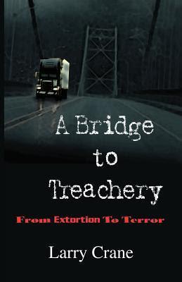 A Bridge to Treachery by Larry Crane