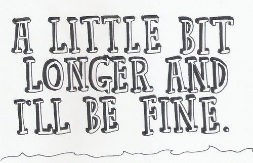 A Little Bit Longer And Ill Be Fine Unknown Picture Quotes