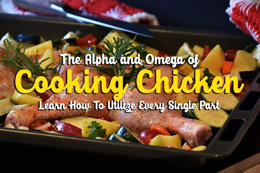 The Alpha And Omega Of Cooking Chicken | CusineBank.com