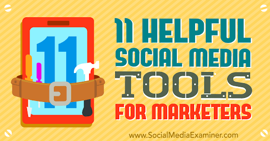 11 Helpful Social Media Tools for Marketers : Social Media Examiner