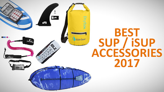 Best Stand Up Paddle Board and Inflatable SUP Accessories (Sept. 2017)