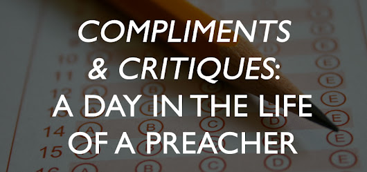 Compliments and Critiques: A Day in the Life of a Preacher