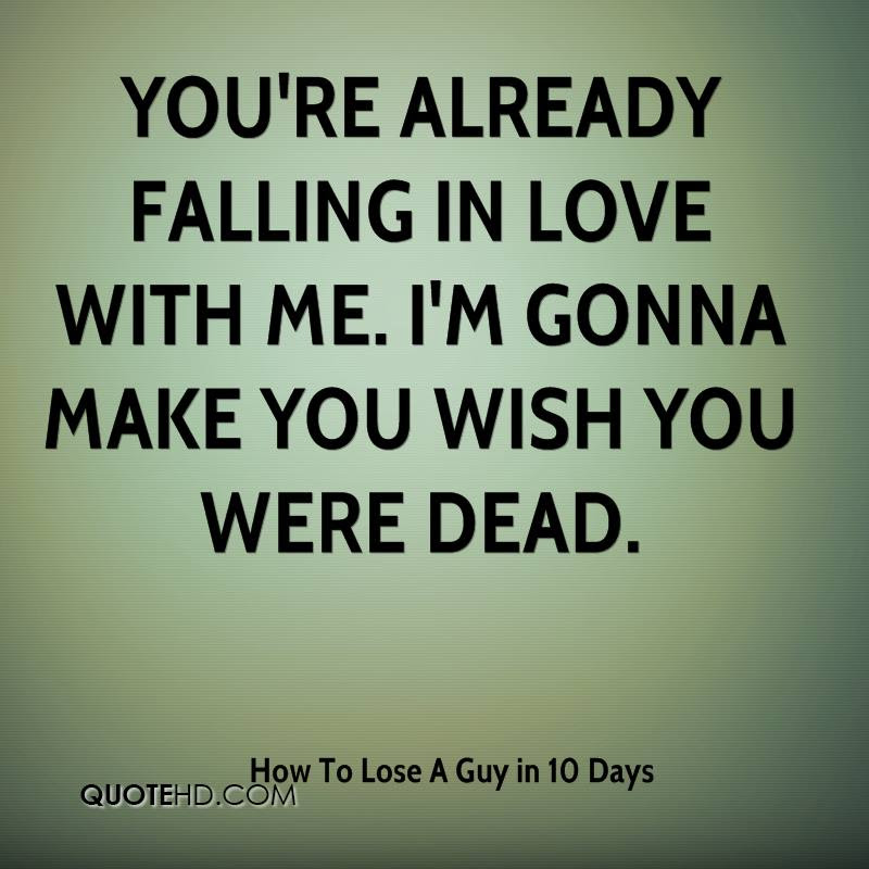 How To Lose A Guy In 10 Days Quotes Quotehd