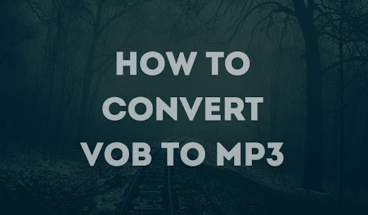 How to Convert VOB to MP3 on Windows/Mac