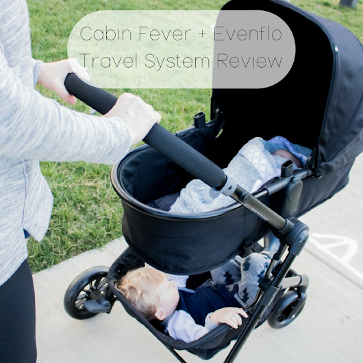Cabin Fever + Evenflo Travel System Review | Southern Made Blog