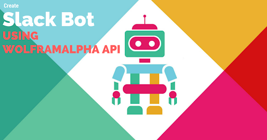 Create your first Slack bot that can answer any queries using WolframAlpha API