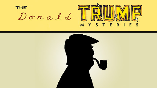 "The Donald Trump Mysteries: ""The Leak Is Real, The News Is Fake"""