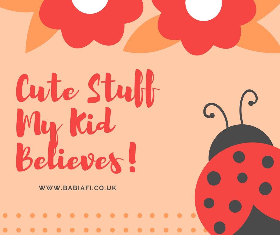 Cute Stuff My Kid Believes