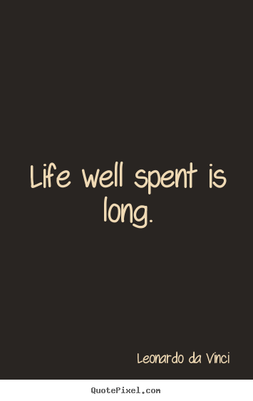 Life Quotes Life Well Spent Is Long