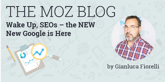 Wake Up, SEOs – the NEW New Google is Here