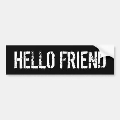 Hello Friend Bumper Sticker