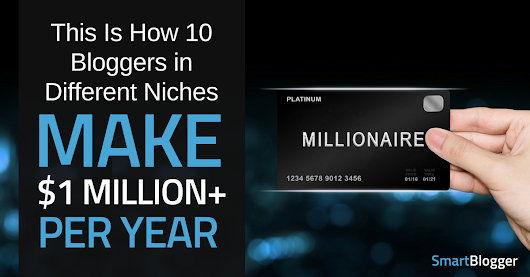 This Is How 10 Bloggers in Different Niches Make $1 Million+ per Year • Smart Blogger