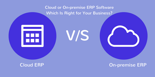 Cloud V/S On-premise ERP Software—Make Right Choice For Your Business -
