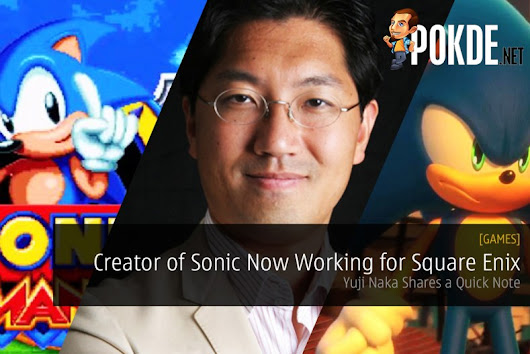 Creator of Sonic Now Working for Square Enix; Yuji Naka Shares a Quick Note – Pokde