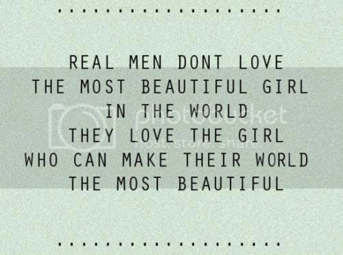 the most beautiful real men don't love the most beautiful girl in the world they love the girl who can make their world the most beautiful love quote love photo love image, http://weheartit.com/entry/28840577