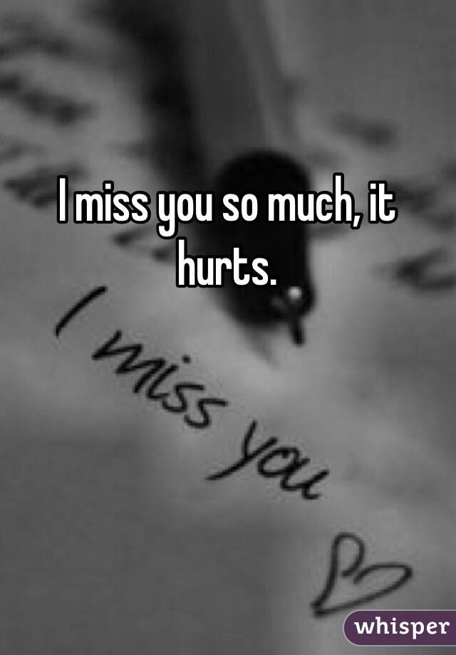 I Miss You So Much It Hurts