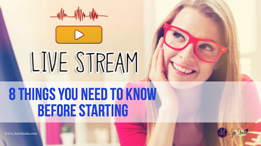 Live Stream: 8 Things You Need To Know Before Starting • Aye Akoda's Blog