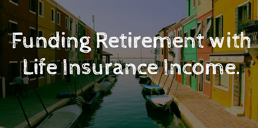 Using Life Insurance as a Retirement Plan: Case Study