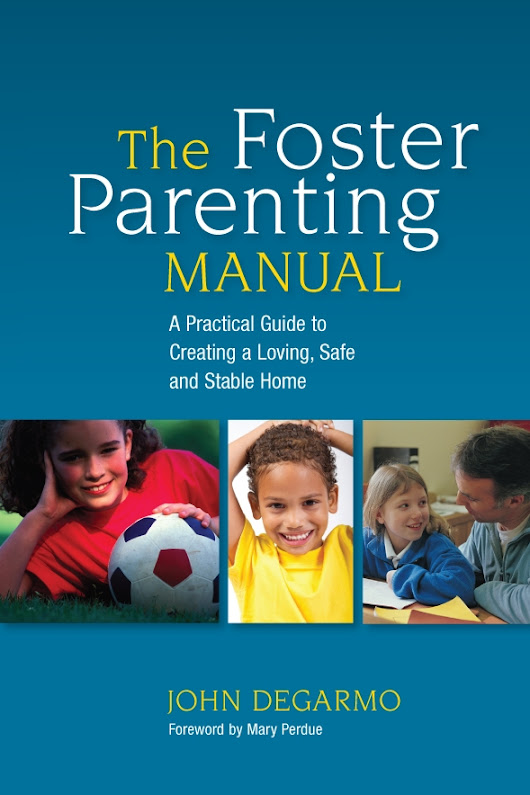 The Foster Parenting Manual: A Practical Guide to Creating a Loving, Safe, and Stable Home.