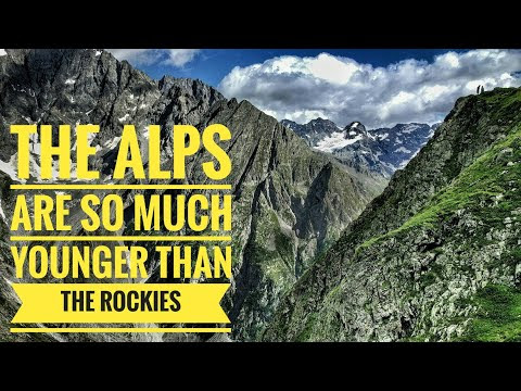 The Alps are so much younger than the Rockies