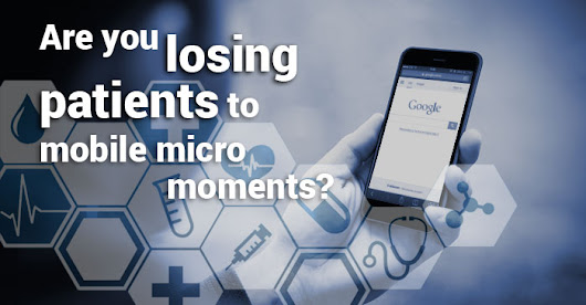 Are You Losing Patients to Mobile Micro Moments? | Greystone Blog