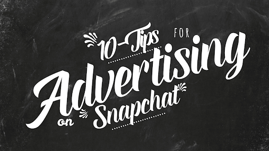 10 Tips For Advertising On Snapchat