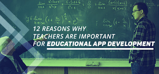 12 Reasons Why Teachers are Important for Educational App Development