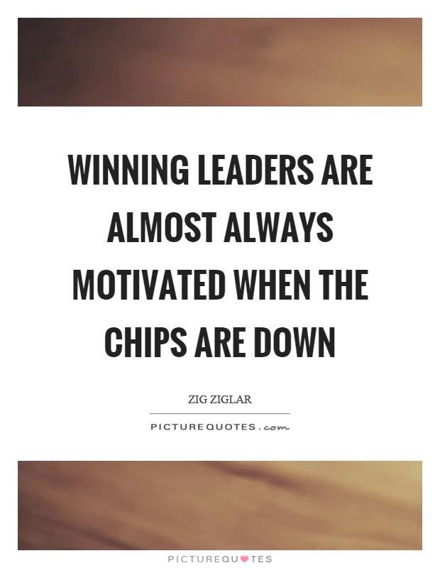 Winning Leaders Are Almost Always Motivated When The Chips Are