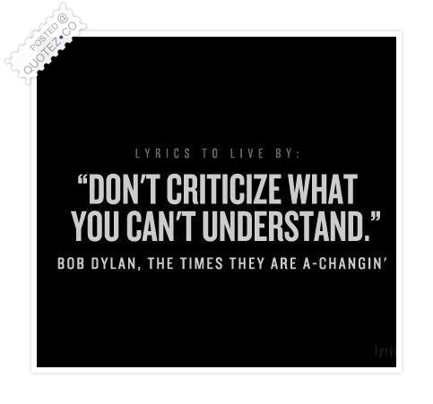 Dont Criticize What You Cant Understand Wisdom Quote Quotezco