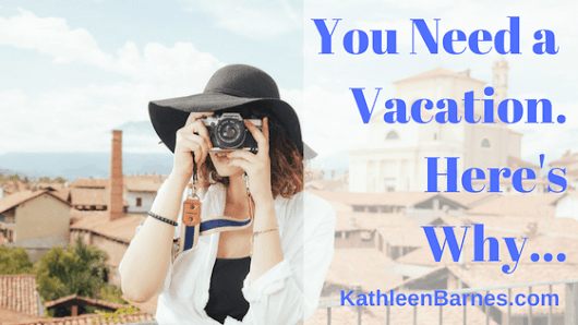 Why You Need a Vacation by the Numbers - KathleenBarnes.com