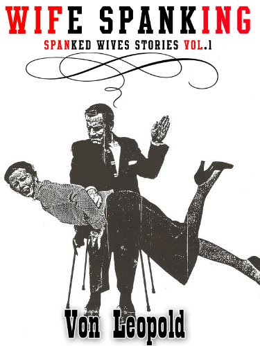 Wife Spanking (Spanked Wives Stories) by Von Leopold