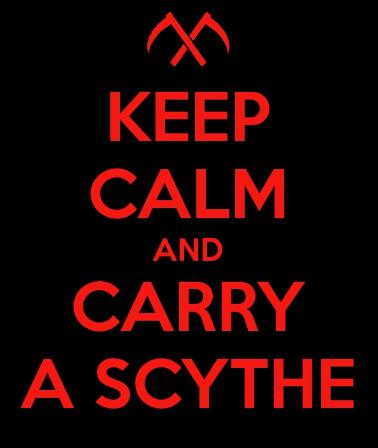 Keep calm and carry a Scythe!