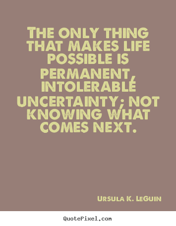 Quotes About Life Uncertainty 78 Quotes