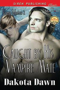 Caught By His Vampire Mate (Vamp Mates, #2)
