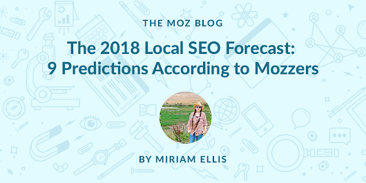 The 2018 Local SEO Forecast: 9 Predictions According to Mozzers