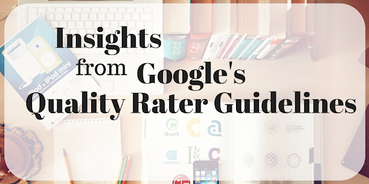 Insights from Google's Quality Rater Guidelines in the Age of Quality Updates
