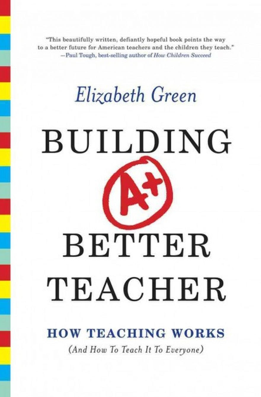 Building A Better Teacher by Elizabeth Green