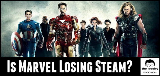 Is Marvel Losing Steam? - the geeky mormon