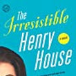 The Irresistible Henry House: A Novel