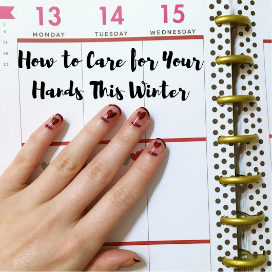 How to Care for Your Hands This Winter - Happy. Pretty. Sweet.