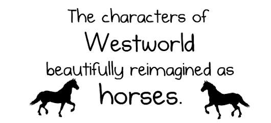 The characters of Westworld beautifully reimagined as horses - The Oatmeal