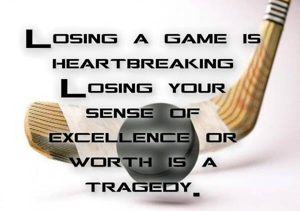Losing A Game Is Heartbreaking Losing Your Sense Of Excellence Or