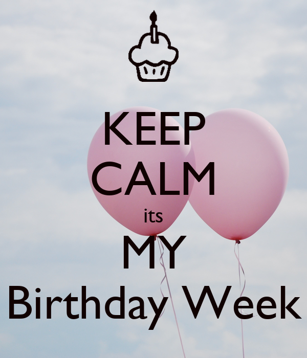 Keep Calm Its My Birthday Week Quotes