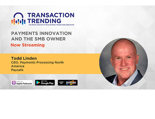 Transaction Trending EP24: Payments Technology and the Small Business Owner, with Todd Linden, Paysafe | Transaction Trends