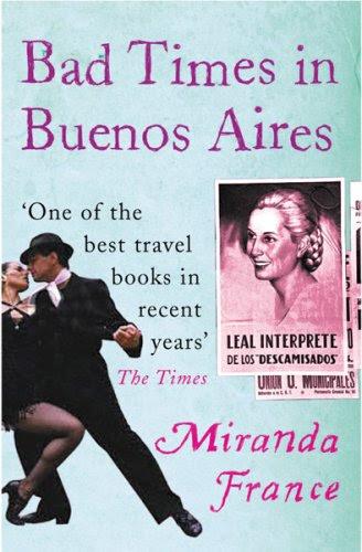 """""""Bad Times In Buenos Aires"""" av Miranda France"""
