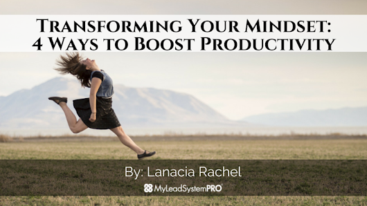Transforming Your Mindset: 4 Ways to Boost Productivity • My Lead System PRO - MyLeadSystemPRO