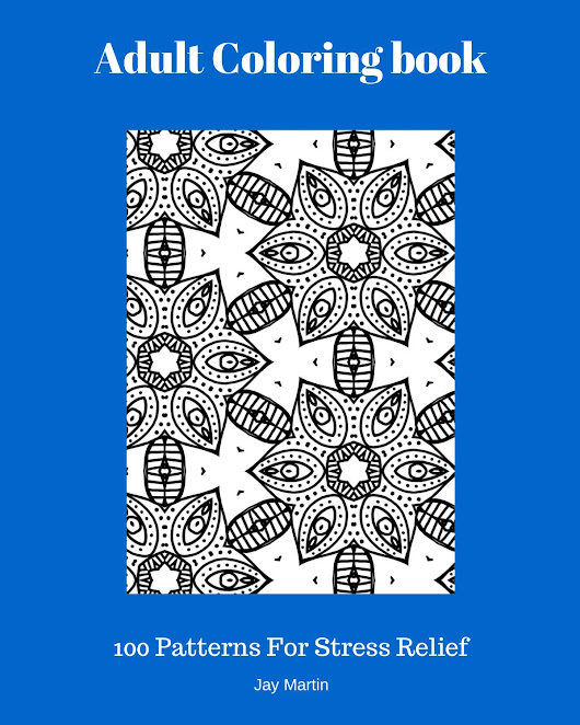 Adult Coloring Book: 100 Patters For Stress Relief by Jay Martin - HTML preview, Page 1