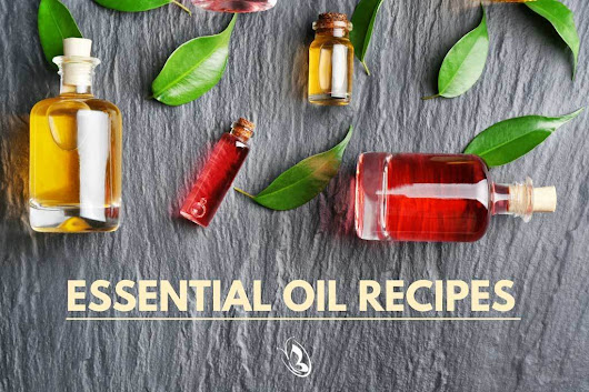 Essential Oil Recipes | Better Health Lifestyles