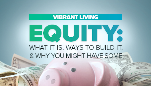 Equity: What It Is, Ways to Build It, and Why You Might Have Some | vibrantliving